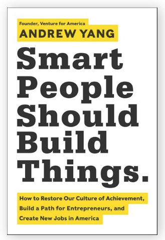 Andrew Yang Smart People Should Build Things #YangGang